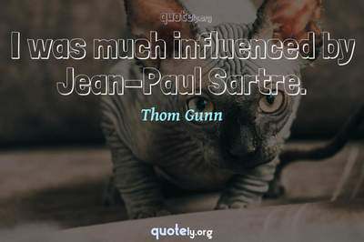 Photo Quote of I was much influenced by Jean-Paul Sartre.