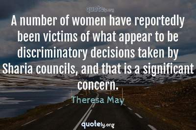 Photo Quote of A number of women have reportedly been victims of what appear to be discriminatory decisions taken by Sharia councils, and that is a significant concern.