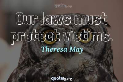 Photo Quote of Our laws must protect victims.