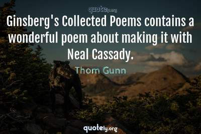 Photo Quote of Ginsberg's Collected Poems contains a wonderful poem about making it with Neal Cassady.