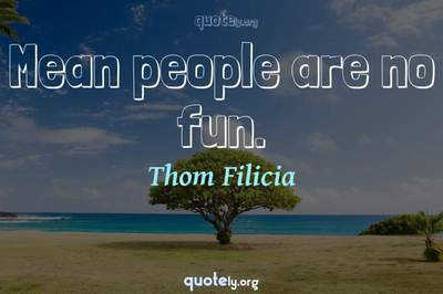 Photo Quote of Mean people are no fun.