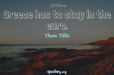 Photo Quote of Greece has to stay in the euro.