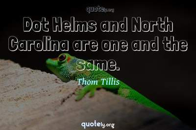 Photo Quote of Dot Helms and North Carolina are one and the same.