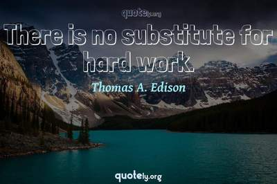 Photo Quote of There is no substitute for hard work.
