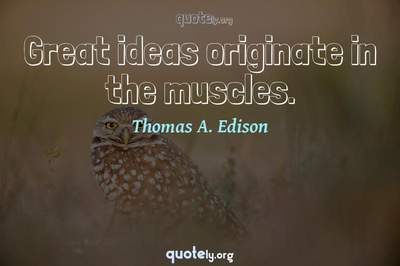 Photo Quote of Great ideas originate in the muscles.