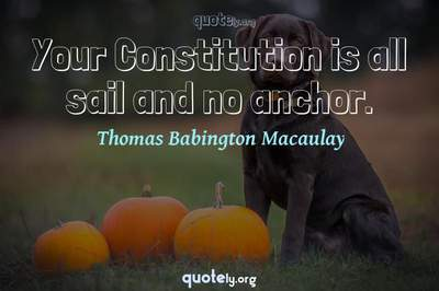 Photo Quote of Your Constitution is all sail and no anchor.
