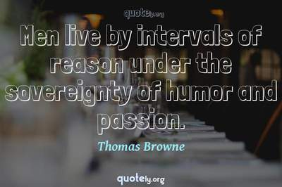 Photo Quote of Men live by intervals of reason under the sovereignty of humor and passion.