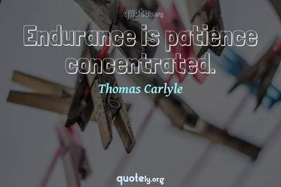 Photo Quote of Endurance is patience concentrated.