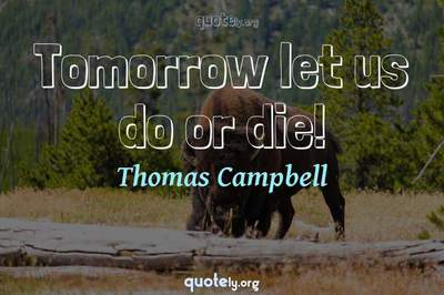 Photo Quote of Tomorrow let us do or die!
