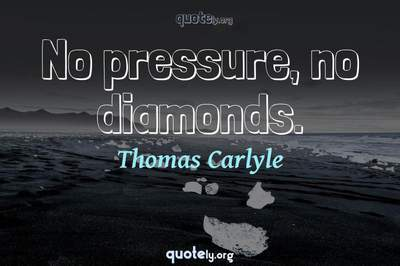 Photo Quote of No pressure, no diamonds.