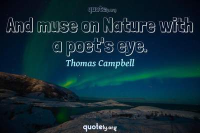 Photo Quote of And muse on Nature with a poet's eye.