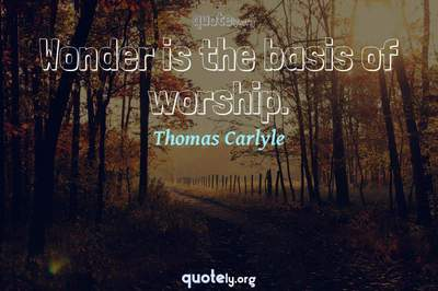 Photo Quote of Wonder is the basis of worship.