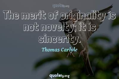 Photo Quote of The merit of originality is not novelty; it is sincerity.
