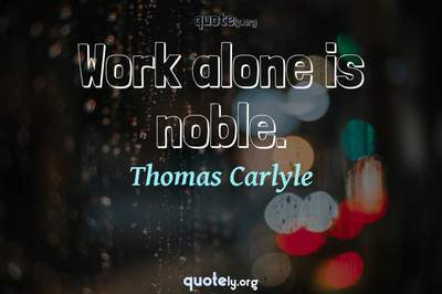 Photo Quote of Work alone is noble.