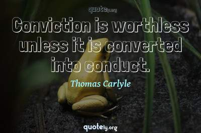 Photo Quote of Conviction is worthless unless it is converted into conduct.