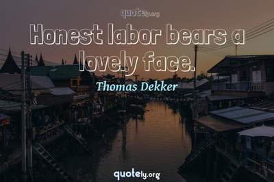 Photo Quote of Honest labor bears a lovely face.