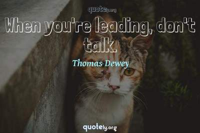 Photo Quote of When you're leading, don't talk.