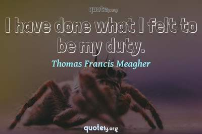 Photo Quote of I have done what I felt to be my duty.