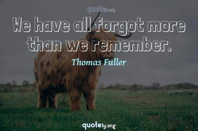 Photo Quote of We have all forgot more than we remember.