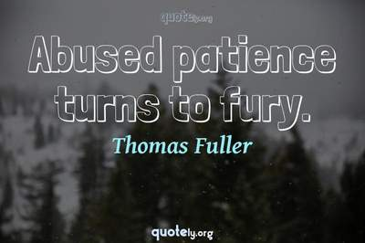 Photo Quote of Abused patience turns to fury.