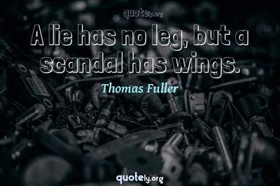 Photo Quote of A lie has no leg, but a scandal has wings.