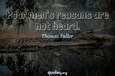 Photo Quote of Poor men's reasons are not heard.