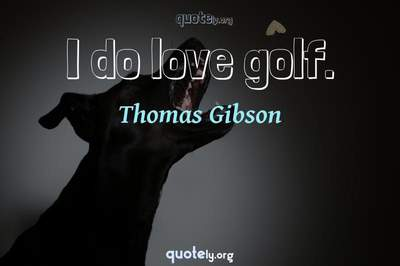 Photo Quote of I do love golf.