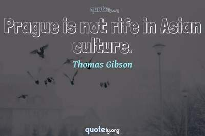 Photo Quote of Prague is not rife in Asian culture.