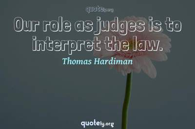 Photo Quote of Our role as judges is to interpret the law.