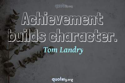 Photo Quote of Achievement builds character.