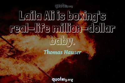 Photo Quote of Laila Ali is boxing's real-life million-dollar baby.