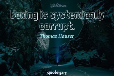 Photo Quote of Boxing is systemically corrupt.
