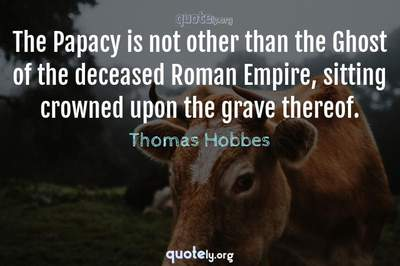 Photo Quote of The Papacy is not other than the Ghost of the deceased Roman Empire, sitting crowned upon the grave thereof.