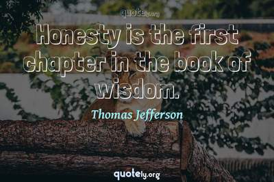 Photo Quote of Honesty is the first chapter in the book of wisdom.