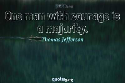 Photo Quote of One man with courage is a majority.