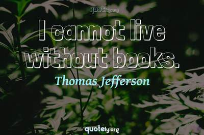 Photo Quote of I cannot live without books.