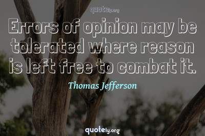 Photo Quote of Errors of opinion may be tolerated where reason is left free to combat it.