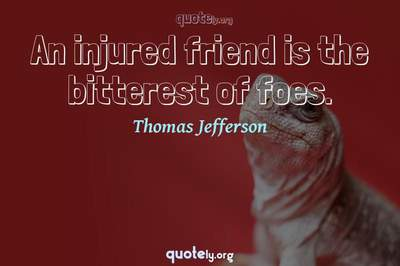 Photo Quote of An injured friend is the bitterest of foes.