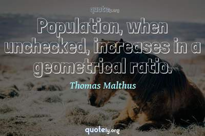 Photo Quote of Population, when unchecked, increases in a geometrical ratio.