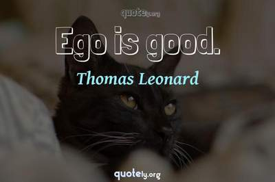 Photo Quote of Ego is good.