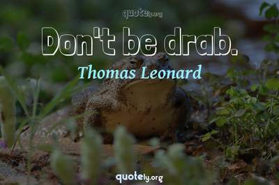 Photo Quote of Don't be drab.