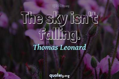 Photo Quote of The sky isn't falling.