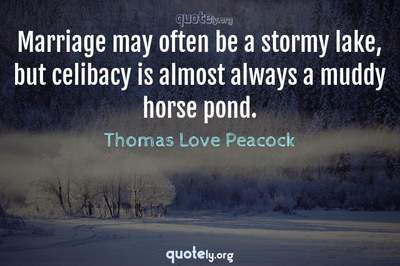 Photo Quote of Marriage may often be a stormy lake, but celibacy is almost always a muddy horse pond.