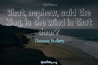 Photo Quote of What, nephew, said the king, is the wind in that door?