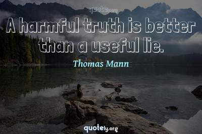 Photo Quote of A harmful truth is better than a useful lie.