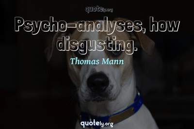 Photo Quote of Psycho-analyses, how disgusting.