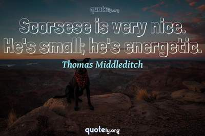 Photo Quote of Scorsese is very nice. He's small; he's energetic.