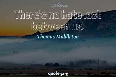 Photo Quote of There's no hate lost between us.