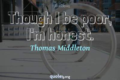 Photo Quote of Though I be poor, I'm honest.