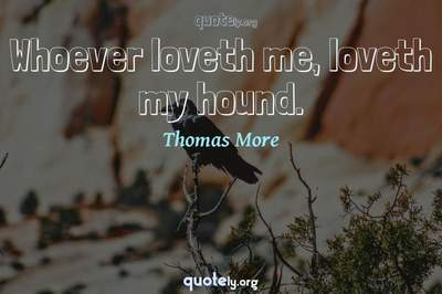 Photo Quote of Whoever loveth me, loveth my hound.